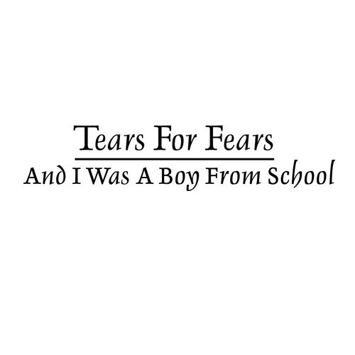Congamag_Tears For Fears -  And I was a boy from school